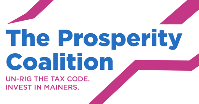 The Prosperity Coalition. Un-Rig the Tax Code, Invest in Mainers